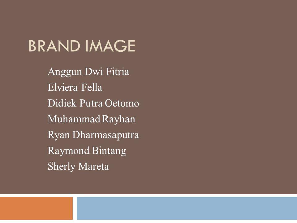 BRAND IMAGE Anggun Dwi Fitria Elviera Fella Didiek Putra Oetomo Muhammad Rayhan Ryan Dharmasaputra Raymond Bintang Sherly Mareta
