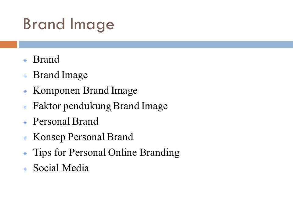 Brand Image Brand Brand Image Komponen Brand Image Faktor pendukung Brand Image Personal Brand Konsep Personal Brand Tips for Personal Online Branding Social Media