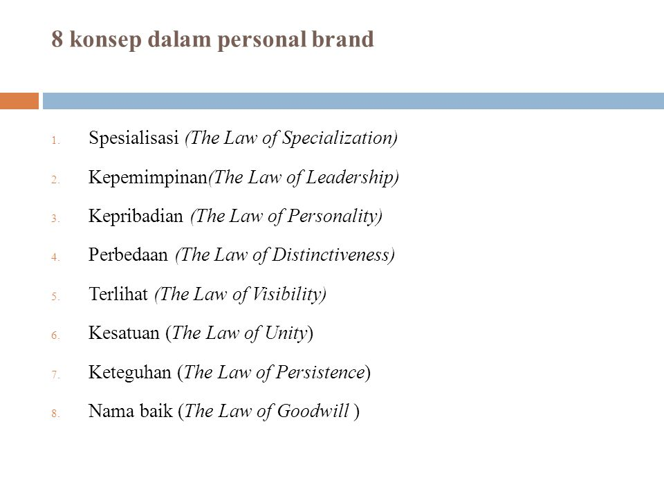 8 konsep dalam personal brand 1. Spesialisasi (The Law of Specialization) 2. Kepemimpinan(The Law of Leadership) 3. Kepribadian (The Law of Personalit
