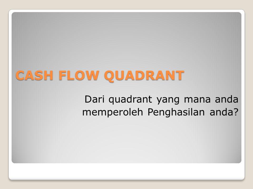CASH FLOW QUADRANT Dari quadrant yang mana anda memperoleh Penghasilan anda?