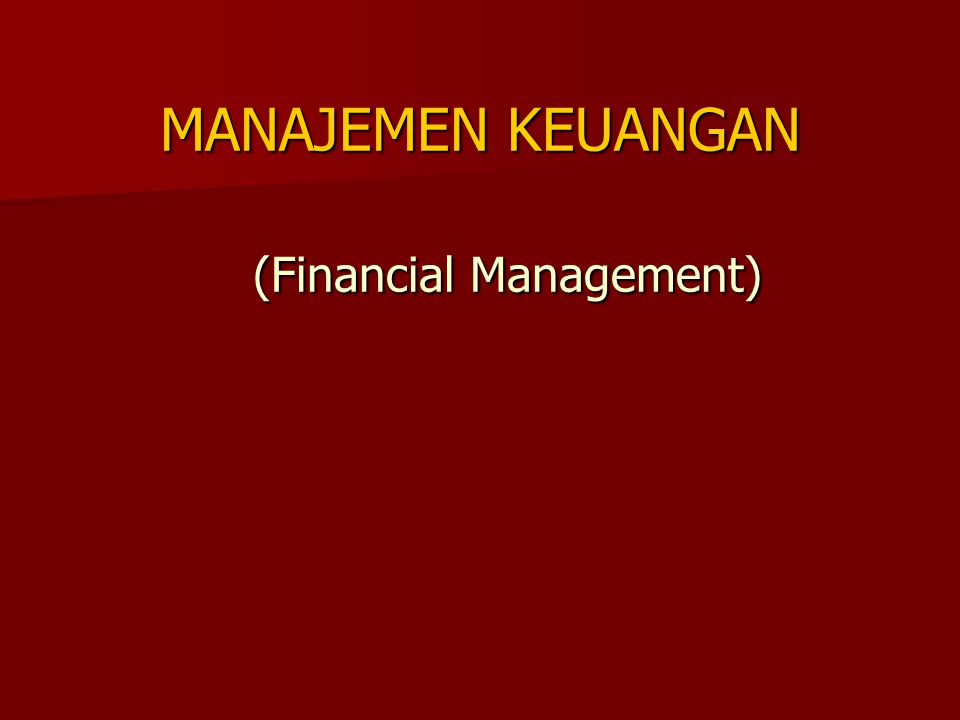 Manajemen Keuangan: Keseluruhan aktivitas yang bersangkutan dengan usaha untuk mendapatkan DANA dan menggunakan atau mengalokasikan DANA tersebut.