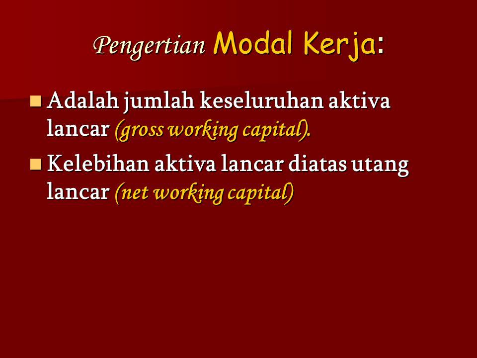 Pengertian Modal Kerja : Adalah jumlah keseluruhan aktiva lancar (gross working capital). Adalah jumlah keseluruhan aktiva lancar (gross working capit