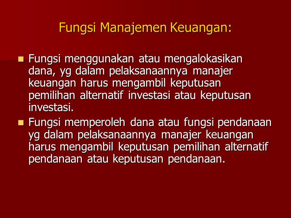 Fungsi Manajemen Keuangan: Fungsi menggunakan atau mengalokasikan dana, yg dalam pelaksanaannya manajer keuangan harus mengambil keputusan pemilihan a