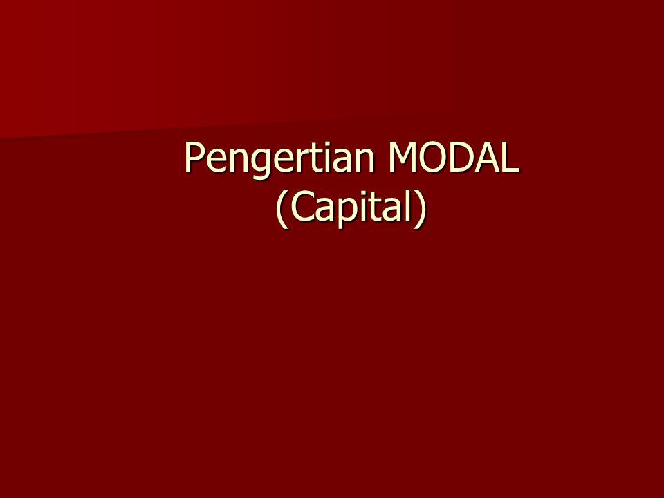 MODAL SENDIRI : adalah modal yg berasal dari perusahaan itu sendiri (cadangan, laba) atau modal pemilik (modal saham).