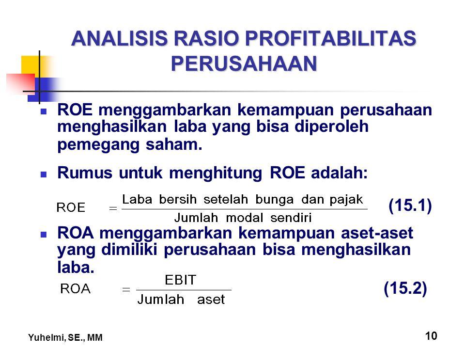 Yuhelmi, SE., MM 10 ANALISIS RASIO PROFITABILITAS PERUSAHAAN ROE menggambarkan kemampuan perusahaan menghasilkan laba yang bisa diperoleh pemegang sah