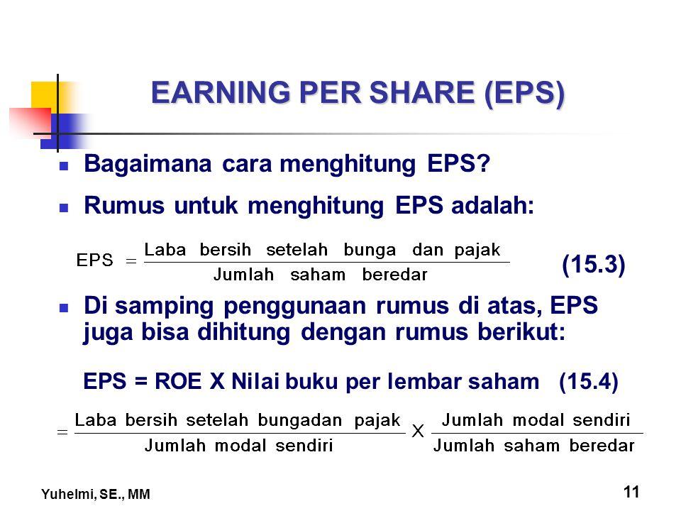 Yuhelmi, SE., MM 11 EARNING PER SHARE (EPS) Bagaimana cara menghitung EPS? Rumus untuk menghitung EPS adalah: (15.3) Di samping penggunaan rumus di at