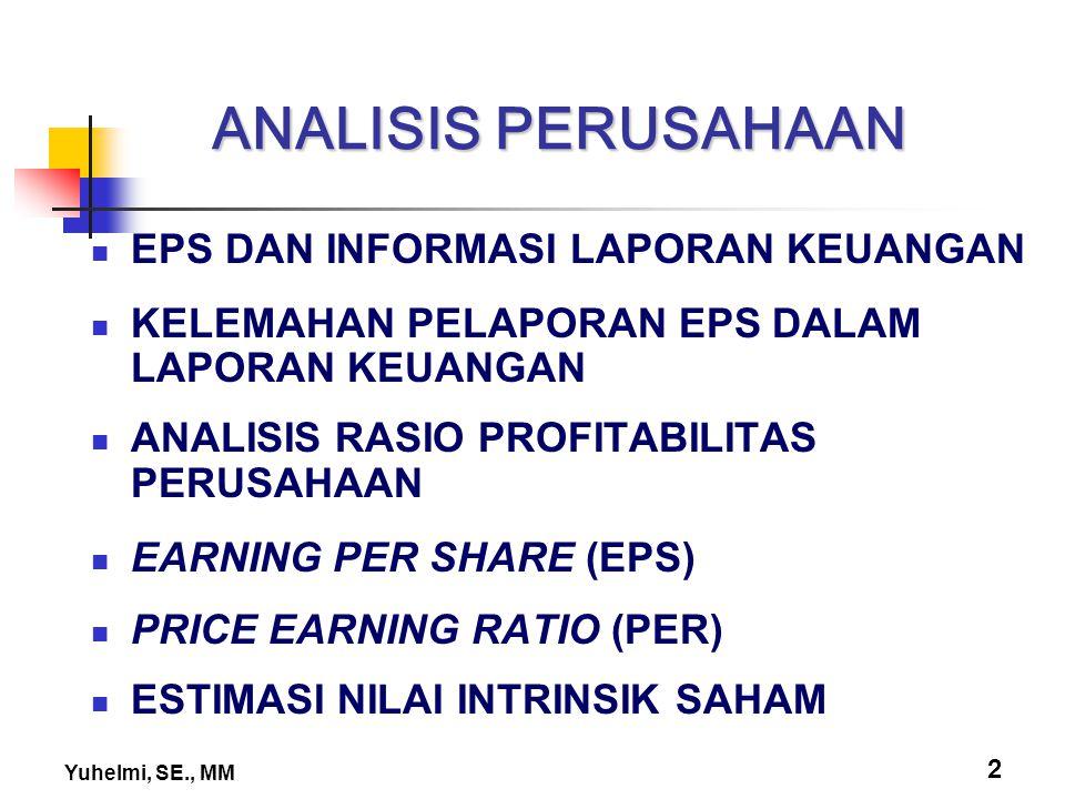 Yuhelmi, SE., MM 3 ANALISIS PERUSAHAAN Analisis perusahaan merupakan tahap ketiga dalam analisis fundamental secara top-down approach.