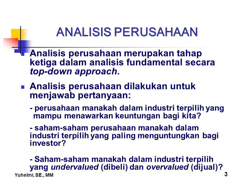 Yuhelmi, SE., MM 3 ANALISIS PERUSAHAAN Analisis perusahaan merupakan tahap ketiga dalam analisis fundamental secara top-down approach. Analisis perusa
