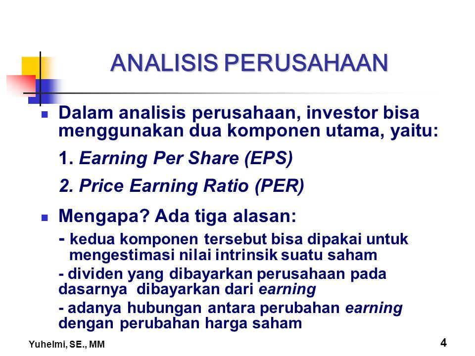 Yuhelmi, SE., MM 4 ANALISIS PERUSAHAAN Dalam analisis perusahaan, investor bisa menggunakan dua komponen utama, yaitu: 1. Earning Per Share (EPS) 2. P