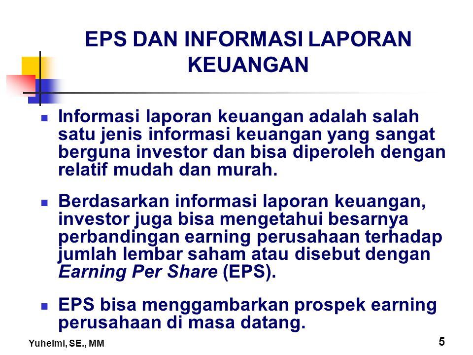 Yuhelmi, SE., MM 5 EPS DAN INFORMASI LAPORAN KEUANGAN Informasi laporan keuangan adalah salah satu jenis informasi keuangan yang sangat berguna invest