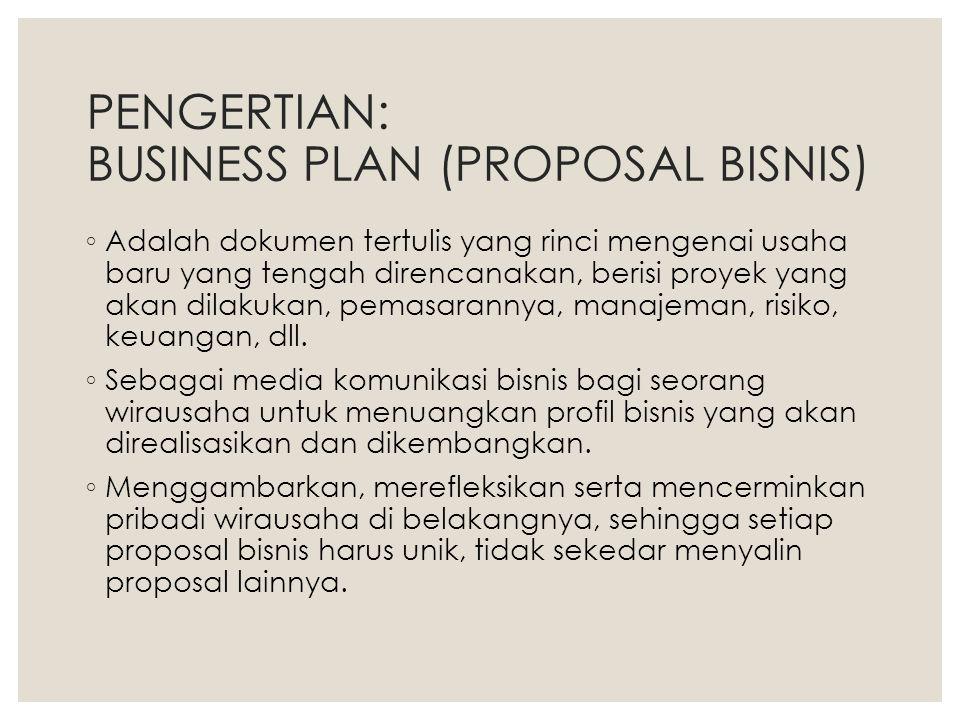 PENGERTIAN: BUSINESS PLAN (PROPOSAL BISNIS) ◦ Adalah dokumen tertulis yang rinci mengenai usaha baru yang tengah direncanakan, berisi proyek yang akan