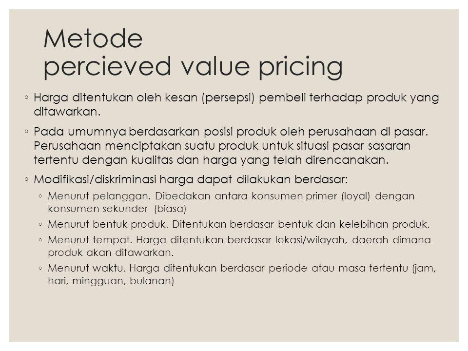 Metode percieved value pricing ◦ Harga ditentukan oleh kesan (persepsi) pembeli terhadap produk yang ditawarkan. ◦ Pada umumnya berdasarkan posisi pro
