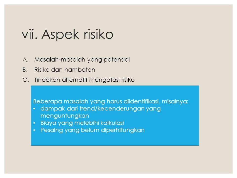 vii. Aspek risiko A.Masalah-masalah yang potensial B.Risiko dan hambatan C.Tindakan alternatif mengatasi risiko Beberapa masalah yang harus diidentifi