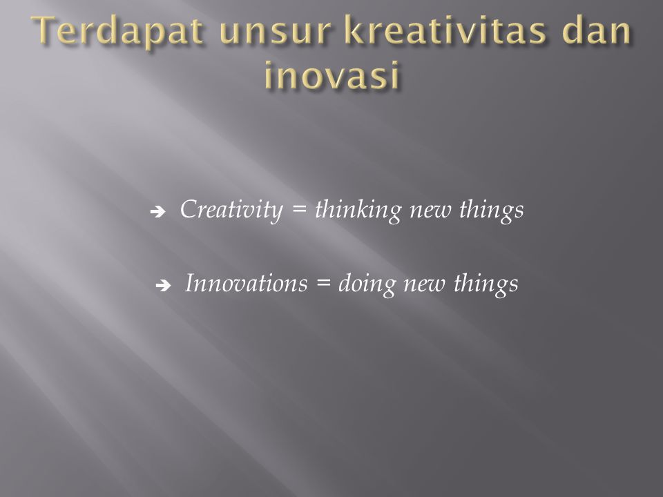  Creativity = thinking new things  Innovations = doing new things