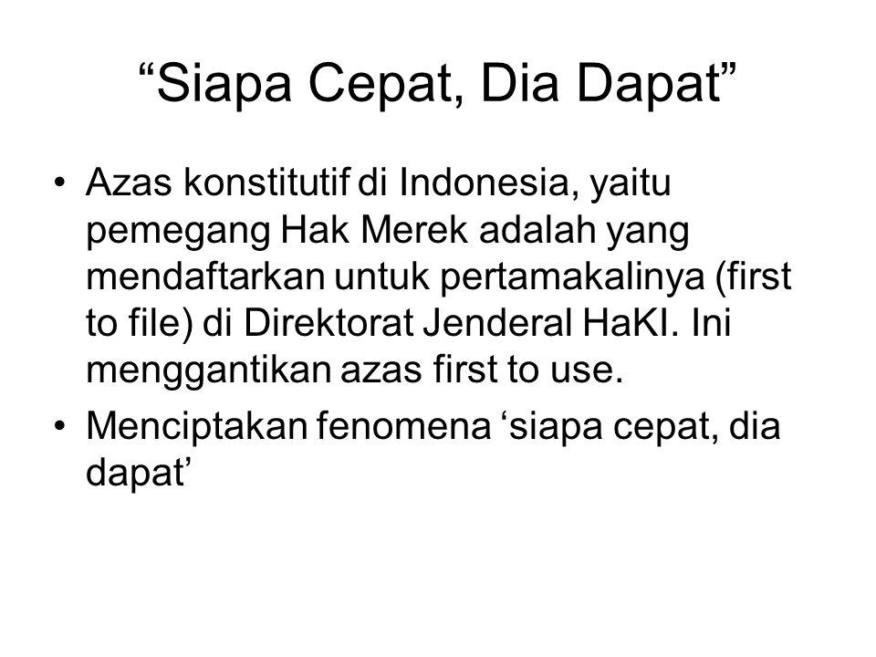 """""""Siapa Cepat, Dia Dapat"""" Azas konstitutif di Indonesia, yaitu pemegang Hak Merek adalah yang mendaftarkan untuk pertamakalinya (first to file) di Dire"""