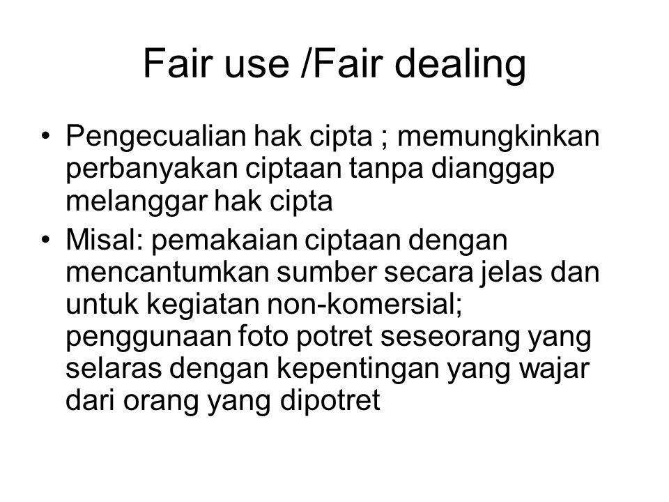 Fair use /Fair dealing Pengecualian hak cipta ; memungkinkan perbanyakan ciptaan tanpa dianggap melanggar hak cipta Misal: pemakaian ciptaan dengan me