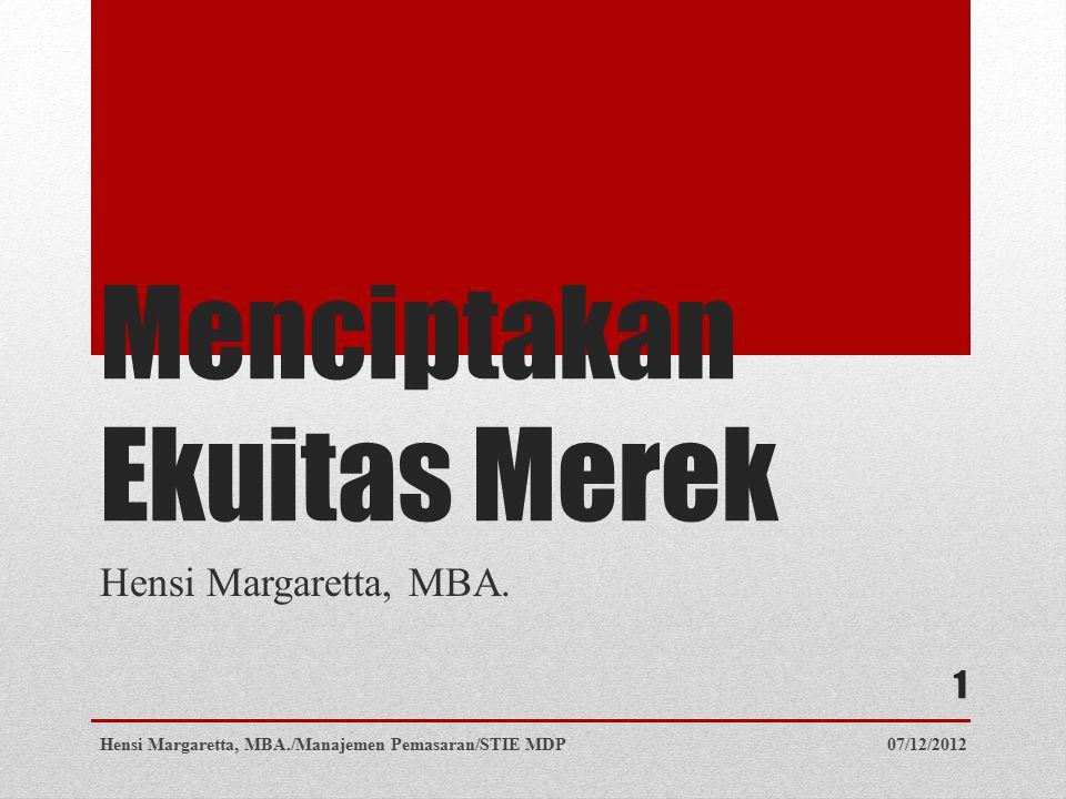 Pokok Bahasan Memahami ekuitas merek Menganalisis ekuitas merek Menilai strategi penetapan merek 07/12/2012Hensi Margaretta, MBA./Manajemen Pemasaran/STIE MDP 2