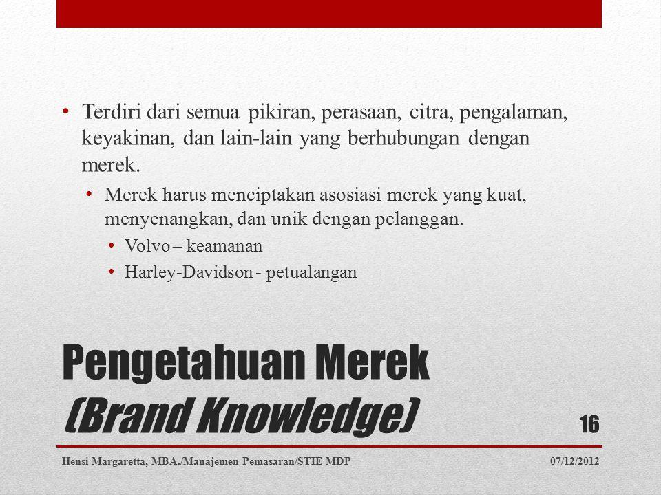 Pengetahuan Merek (Brand Knowledge) Terdiri dari semua pikiran, perasaan, citra, pengalaman, keyakinan, dan lain-lain yang berhubungan dengan merek. M