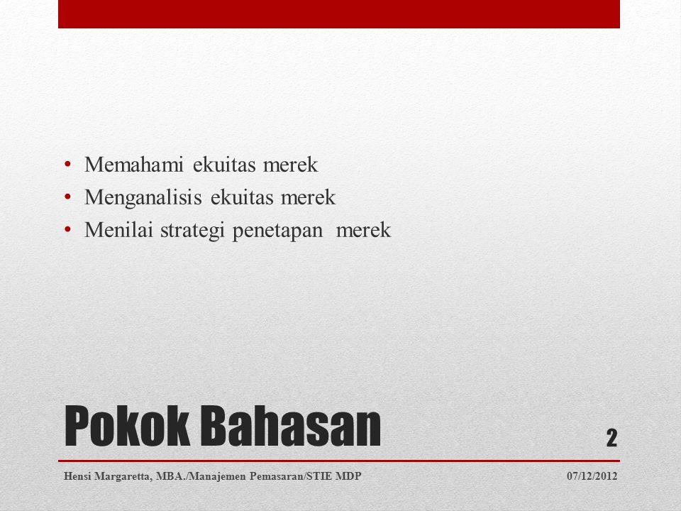Pokok Bahasan Memahami ekuitas merek Menganalisis ekuitas merek Menilai strategi penetapan merek 07/12/2012Hensi Margaretta, MBA./Manajemen Pemasaran/