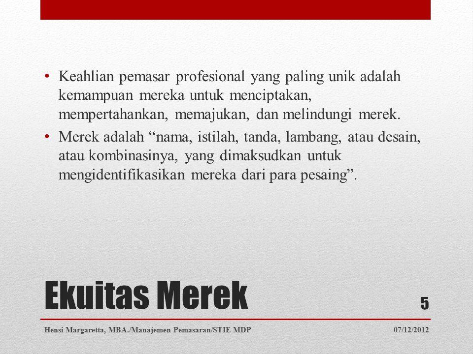Ekuitas Merek Merek adalah produk atau jasa yang dimensinya mendiferensiasikan merek tersebut dengan beberapa cara dari produk atau jasa lainnya yang dirancang untuk memuaskan kebutuhan yang sama.