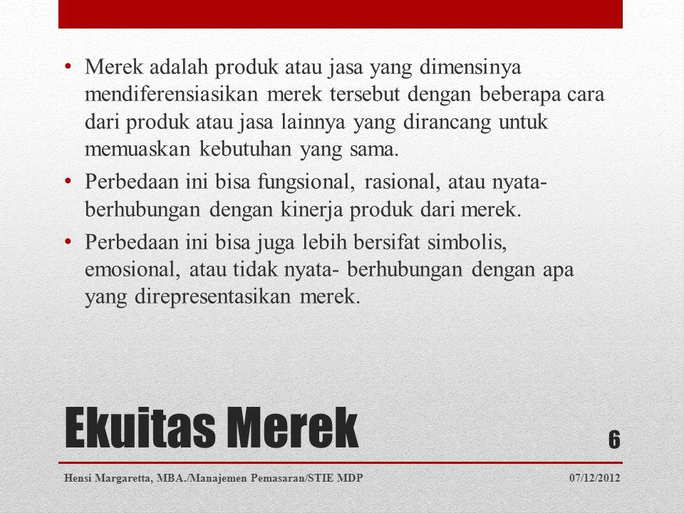 Ekuitas Merek Merek adalah produk atau jasa yang dimensinya mendiferensiasikan merek tersebut dengan beberapa cara dari produk atau jasa lainnya yang