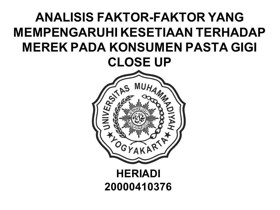 ANALISIS FAKTOR-FAKTOR YANG MEMPENGARUHI KESETIAAN TERHADAP MEREK PADA KONSUMEN PASTA GIGI CLOSE UP HERIADI 20000410376