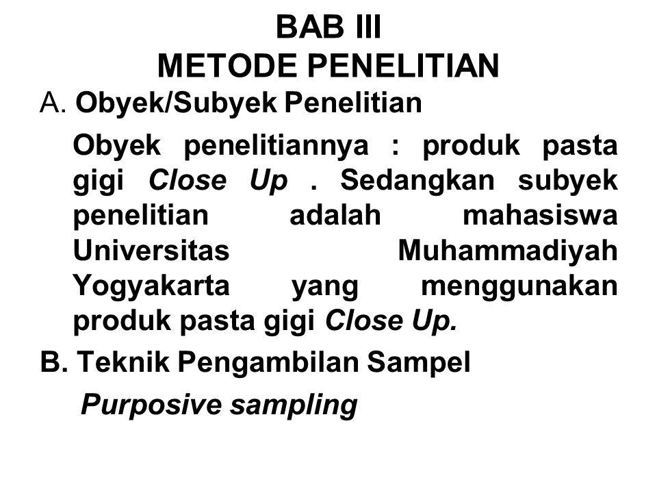 A. Obyek/Subyek Penelitian Obyek penelitiannya : produk pasta gigi Close Up. Sedangkan subyek penelitian adalah mahasiswa Universitas Muhammadiyah Yog