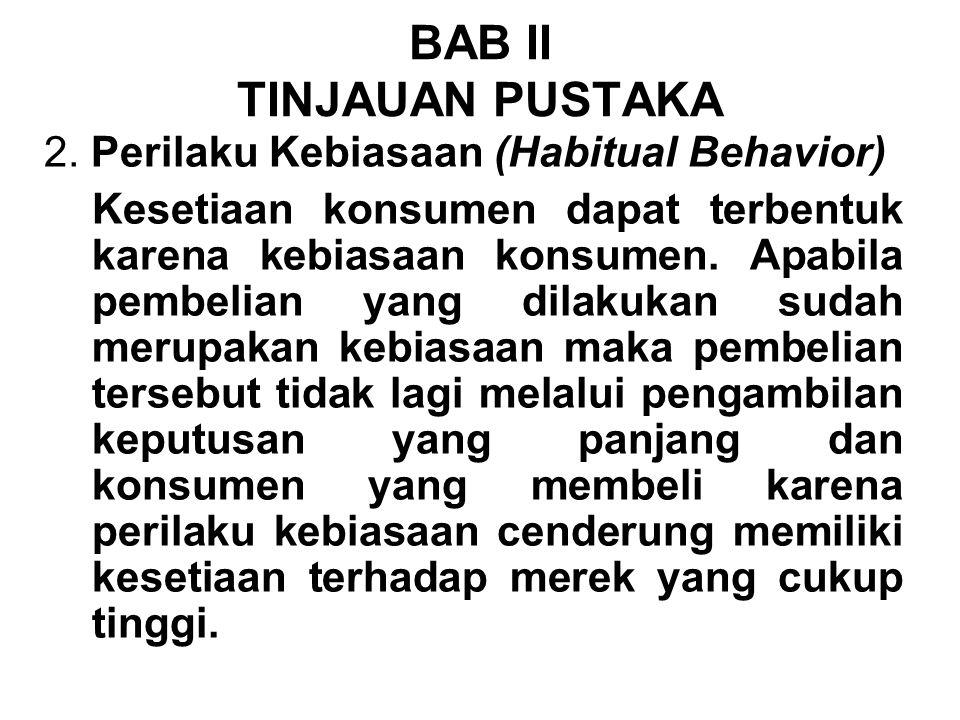 2. Perilaku Kebiasaan (Habitual Behavior) Kesetiaan konsumen dapat terbentuk karena kebiasaan konsumen. Apabila pembelian yang dilakukan sudah merupak
