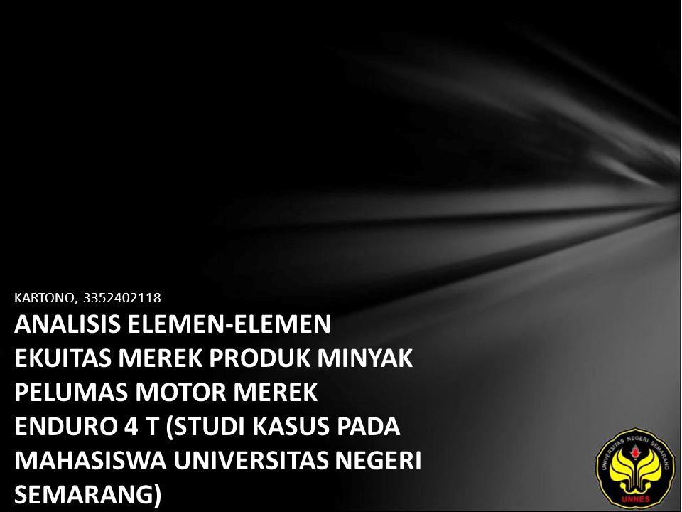 KARTONO, 3352402118 ANALISIS ELEMEN-ELEMEN EKUITAS MEREK PRODUK MINYAK PELUMAS MOTOR MEREK ENDURO 4 T (STUDI KASUS PADA MAHASISWA UNIVERSITAS NEGERI SEMARANG)