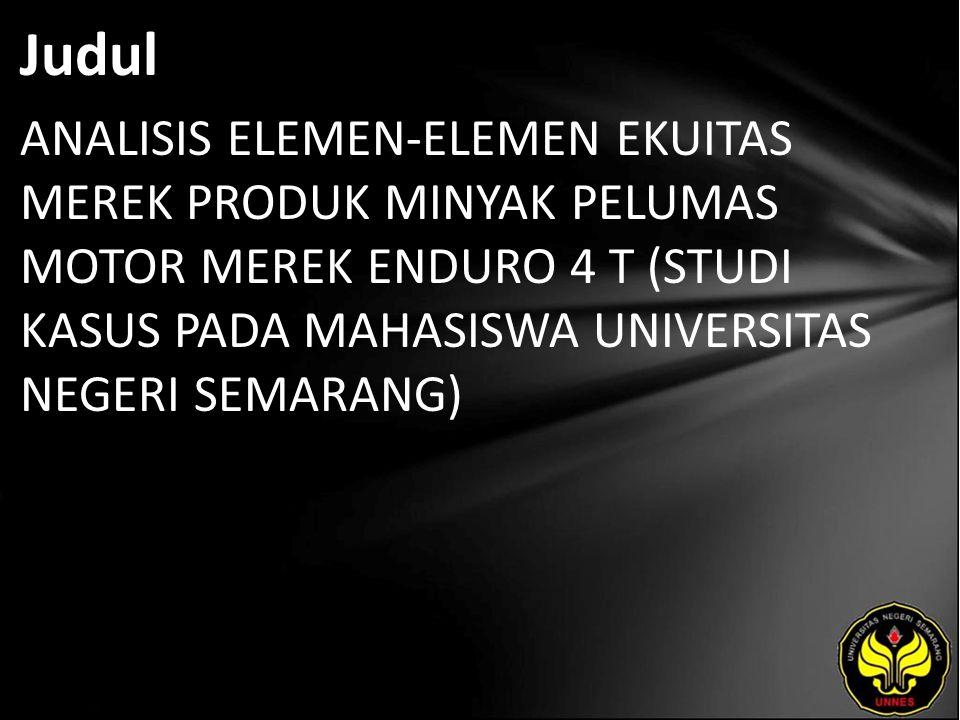 Judul ANALISIS ELEMEN-ELEMEN EKUITAS MEREK PRODUK MINYAK PELUMAS MOTOR MEREK ENDURO 4 T (STUDI KASUS PADA MAHASISWA UNIVERSITAS NEGERI SEMARANG)