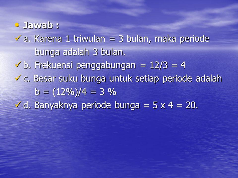 Jawab : Jawab : a.Karena 1 triwulan = 3 bulan, maka periode a.