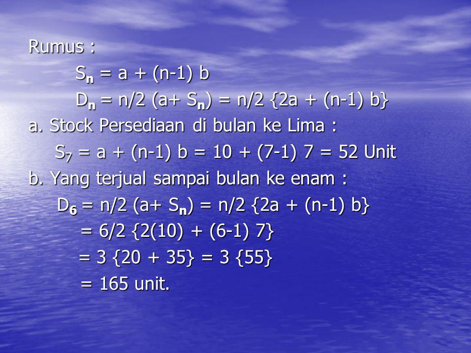 Rumus : S n = a + (n-1) b D n = n/2 (a+ S n ) = n/2 {2a + (n-1) b} a.