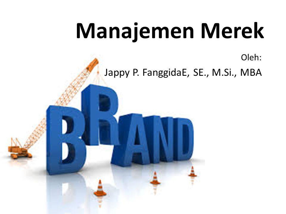 Manajemen Merek Oleh: Jappy P. FanggidaE, SE., M.Si., MBA