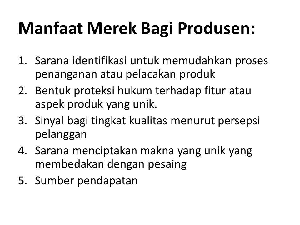 Manfaat Merek Bagi Produsen: 1.Sarana identifikasi untuk memudahkan proses penanganan atau pelacakan produk 2.Bentuk proteksi hukum terhadap fitur atau aspek produk yang unik.
