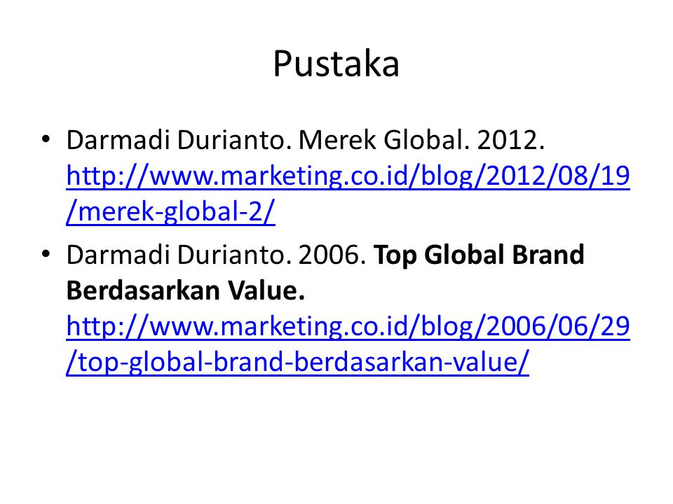 Pustaka Darmadi Durianto. Merek Global. 2012. http://www.marketing.co.id/blog/2012/08/19 /merek-global-2/ http://www.marketing.co.id/blog/2012/08/19 /