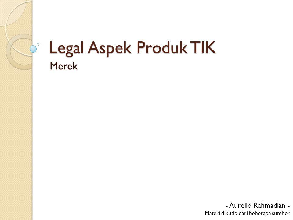 Legal Aspek Produk TIK Merek - Aurelio Rahmadian - Materi dikutip dari beberapa sumber