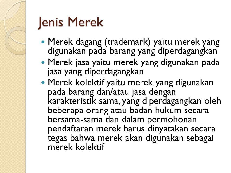 Jenis Merek Merek dagang (trademark) yaitu merek yang digunakan pada barang yang diperdagangkan Merek jasa yaitu merek yang digunakan pada jasa yang d