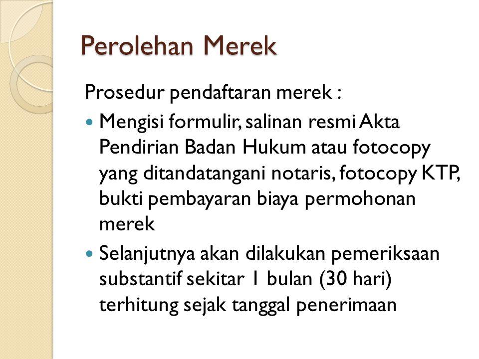 Perolehan Merek Prosedur pendaftaran merek : Mengisi formulir, salinan resmi Akta Pendirian Badan Hukum atau fotocopy yang ditandatangani notaris, fot