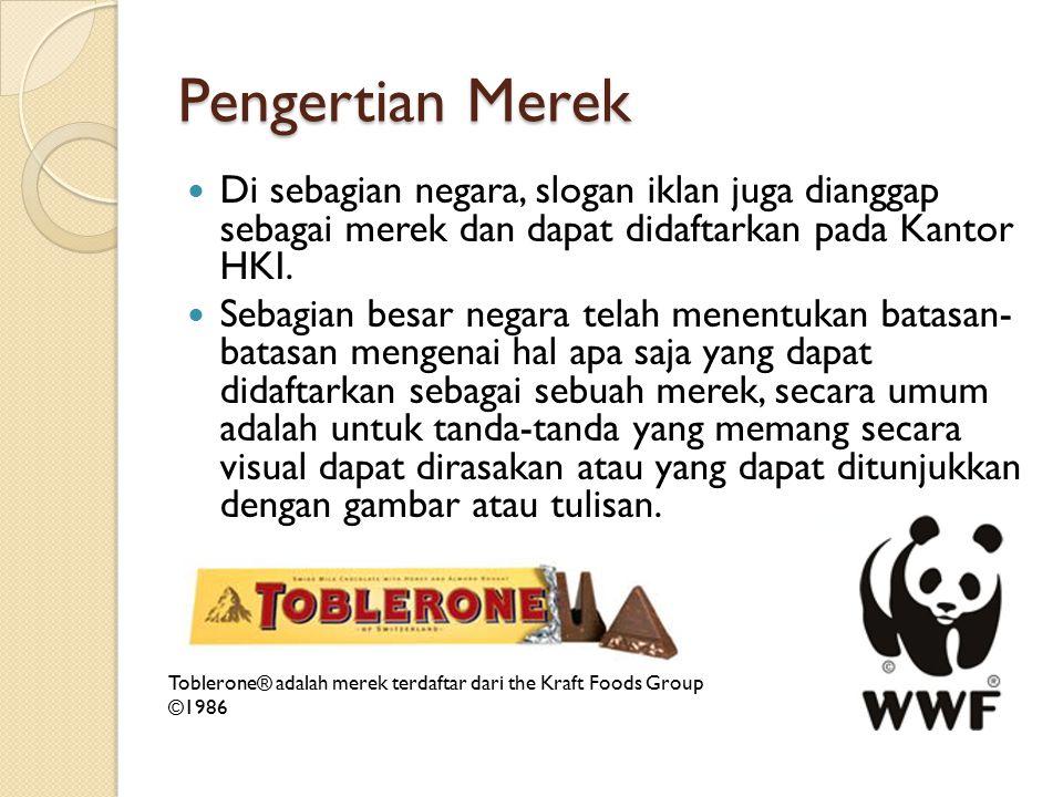 Pengertian Merek Di sebagian negara, slogan iklan juga dianggap sebagai merek dan dapat didaftarkan pada Kantor HKI. Sebagian besar negara telah menen
