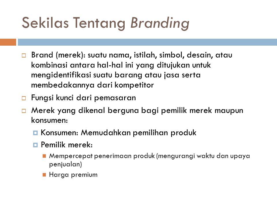 Sekilas Tentang Branding  Brand (merek): suatu nama, istilah, simbol, desain, atau kombinasi antara hal-hal ini yang ditujukan untuk mengidentifikasi