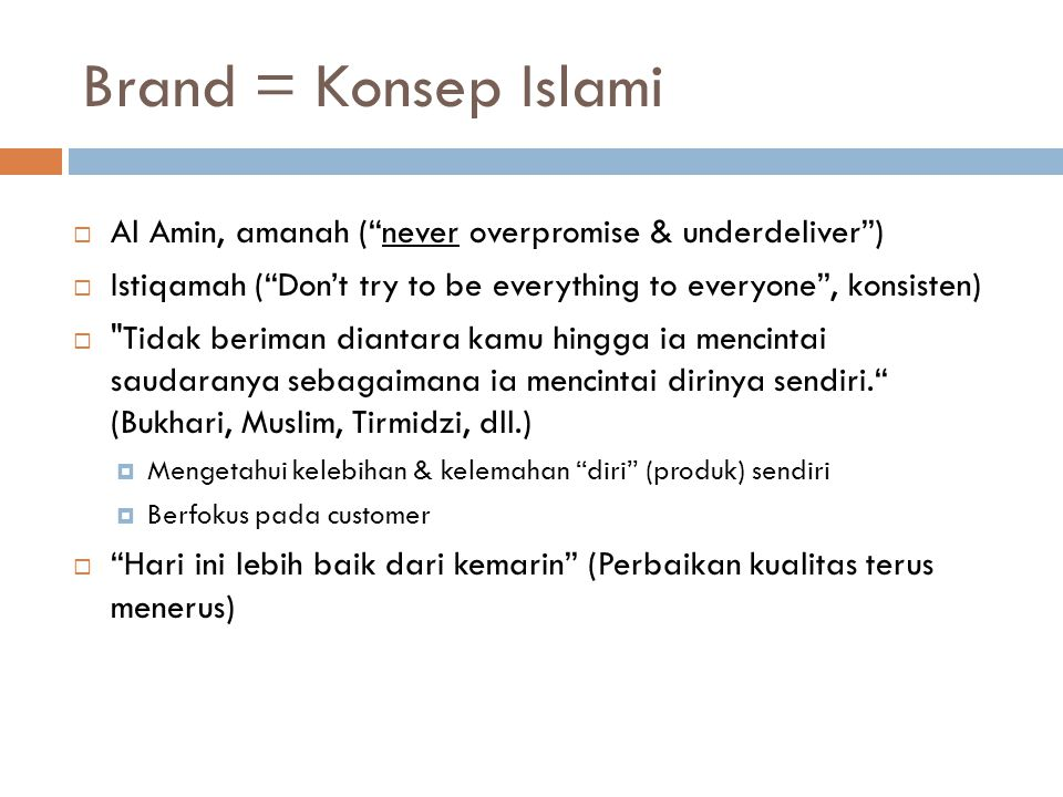 "Brand = Konsep Islami  Al Amin, amanah (""never overpromise & underdeliver"")  Istiqamah (""Don't try to be everything to everyone"", konsisten) "