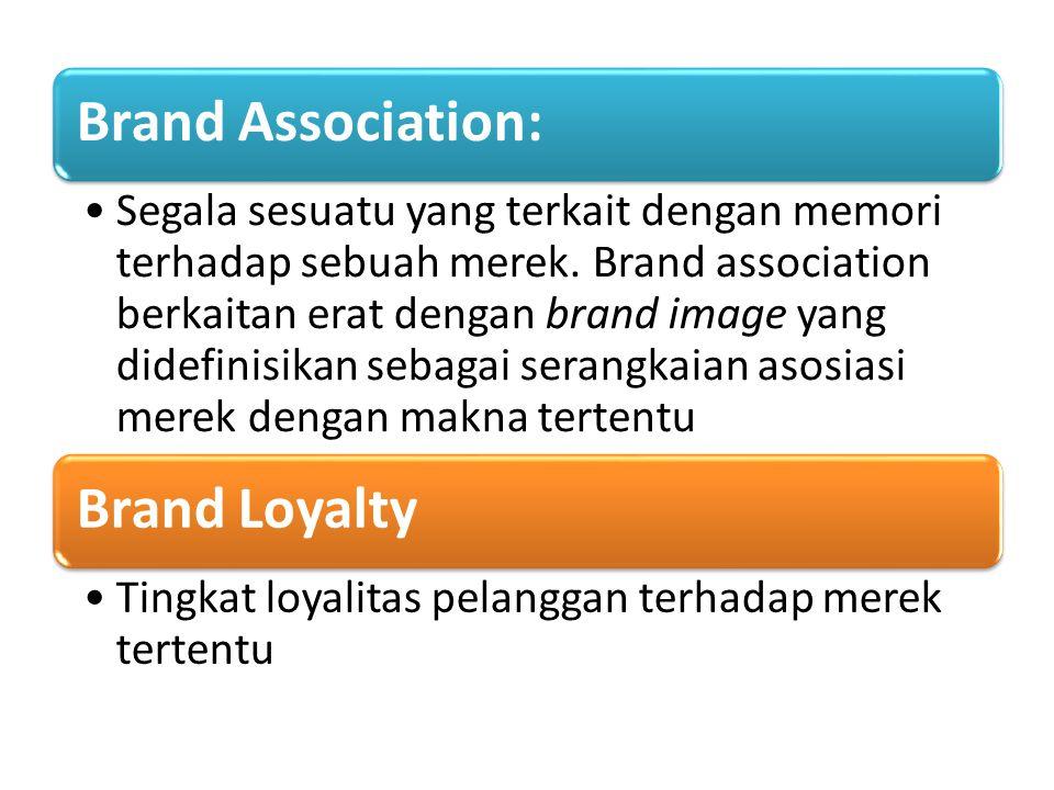 Brand Association: Segala sesuatu yang terkait dengan memori terhadap sebuah merek. Brand association berkaitan erat dengan brand image yang didefinis