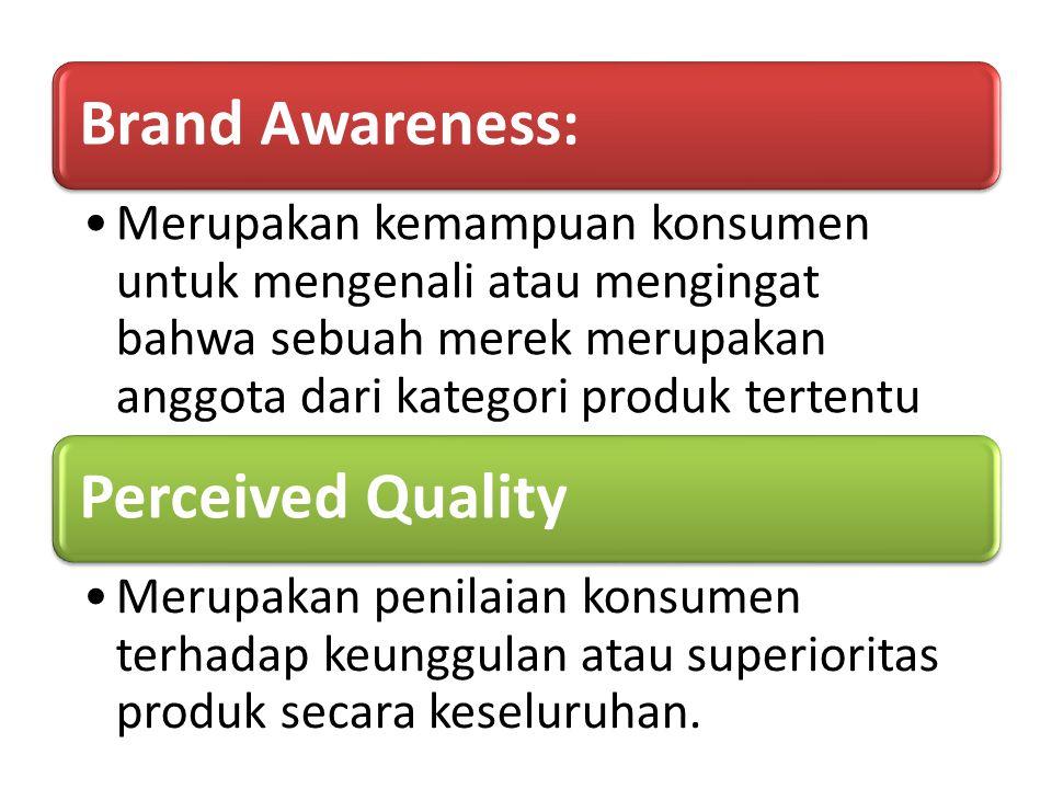 Brand Awareness: Merupakan kemampuan konsumen untuk mengenali atau mengingat bahwa sebuah merek merupakan anggota dari kategori produk tertentu Percei
