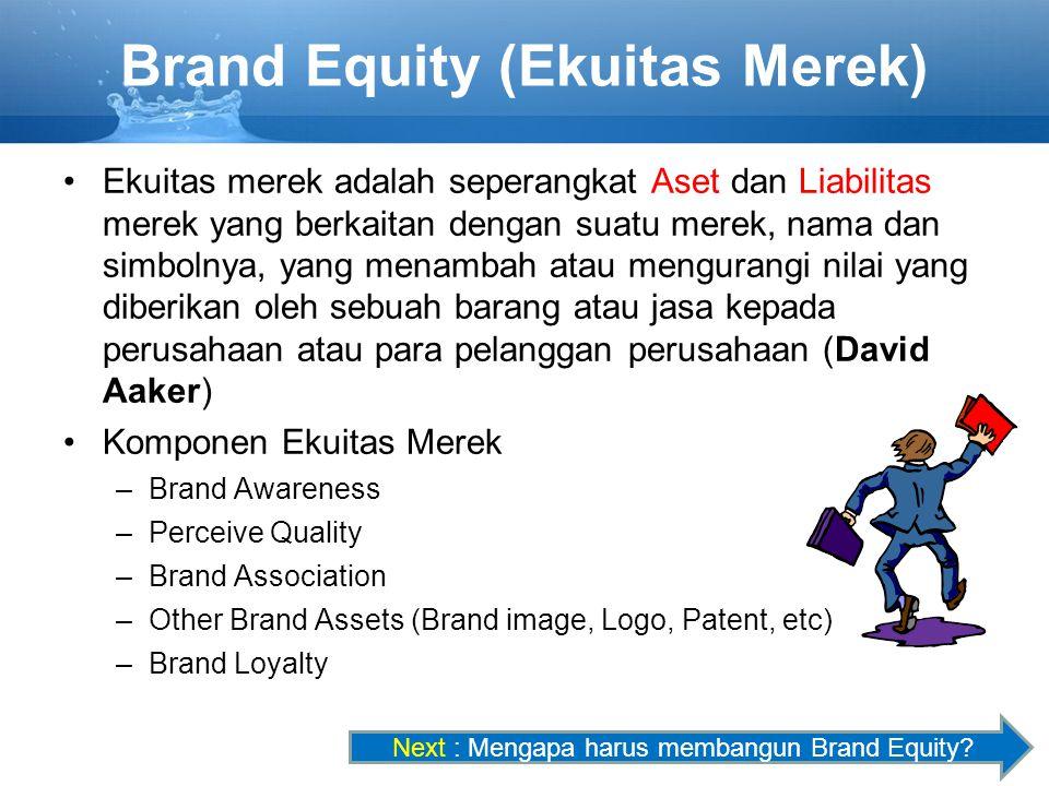 Brand Equity (Ekuitas Merek) Ekuitas merek adalah seperangkat Aset dan Liabilitas merek yang berkaitan dengan suatu merek, nama dan simbolnya, yang me