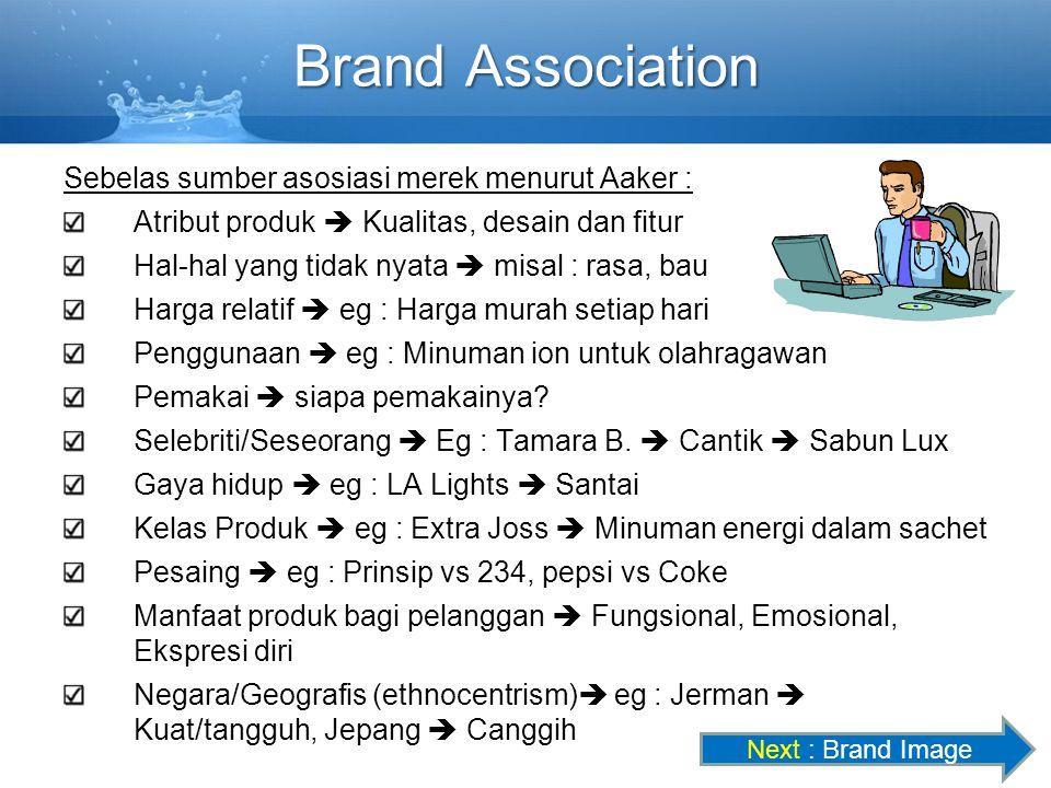 Brand Association Sebelas sumber asosiasi merek menurut Aaker : Atribut produk  Kualitas, desain dan fitur Hal-hal yang tidak nyata  misal : rasa, b