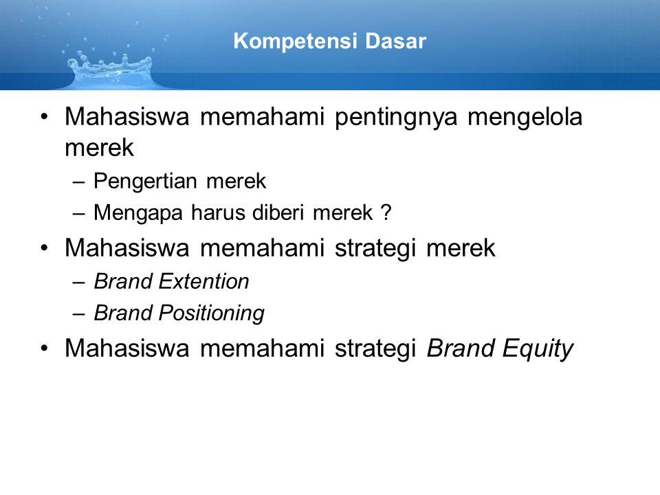 Kompetensi Dasar Mahasiswa memahami pentingnya mengelola merek –Pengertian merek –Mengapa harus diberi merek ? Mahasiswa memahami strategi merek –Bran