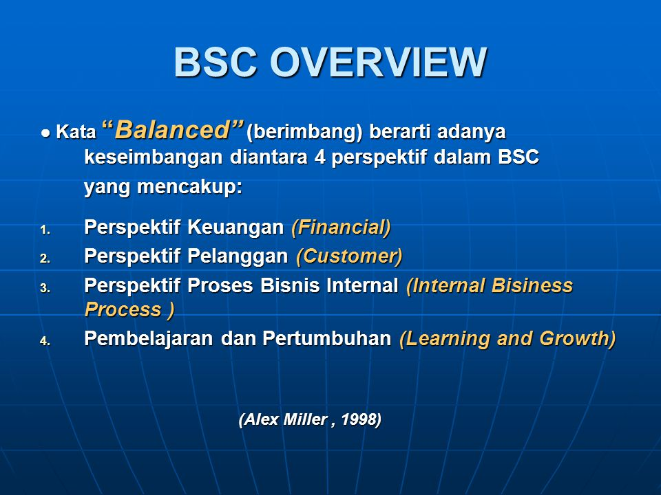 BSC OVERVIEW ● Kata Balanced (berimbang) berarti adanya keseimbangan diantara 4 perspektif dalam BSC yang mencakup: 1.