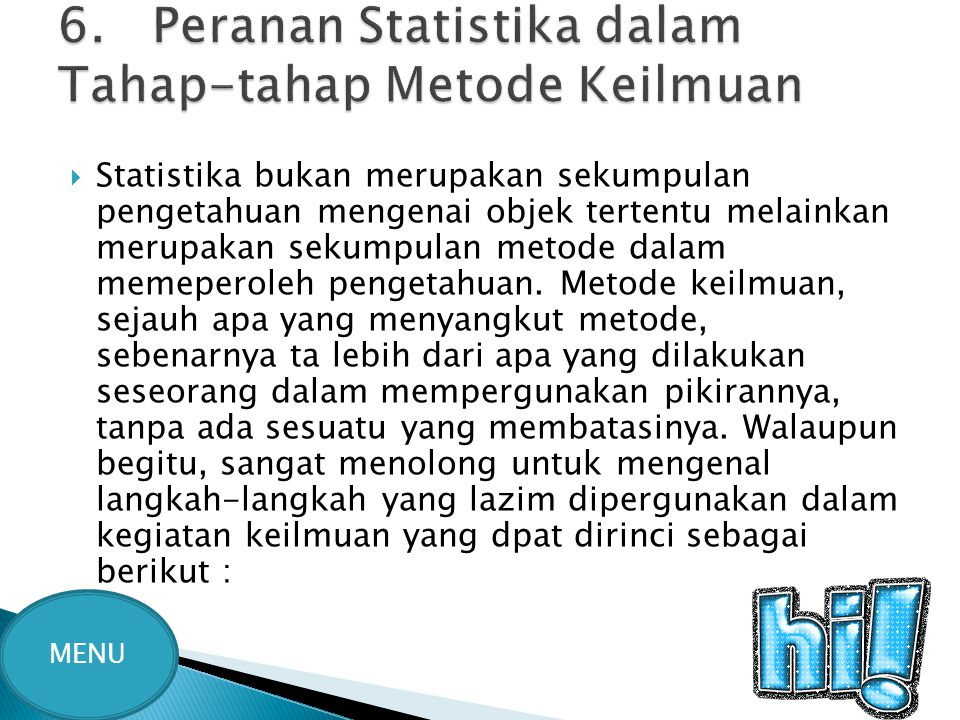  Statistika bukan merupakan sekumpulan pengetahuan mengenai objek tertentu melainkan merupakan sekumpulan metode dalam memeperoleh pengetahuan. Metod