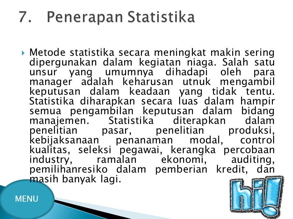  Metode statistika secara meningkat makin sering dipergunakan dalam kegiatan niaga. Salah satu unsur yang umumnya dihadapi oleh para manager adalah k