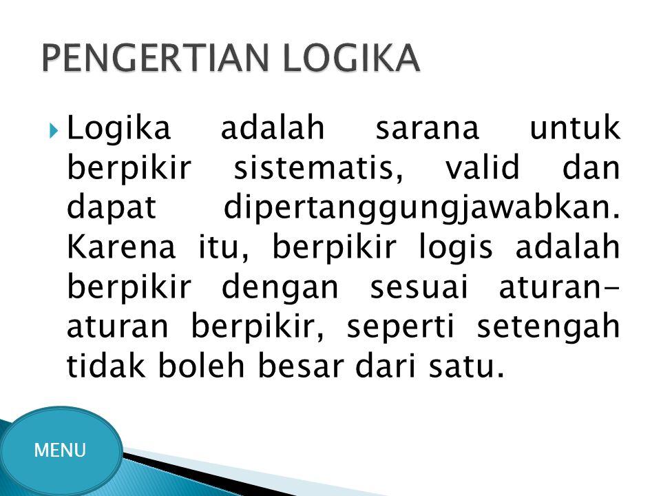  Logika adalah sarana untuk berpikir sistematis, valid dan dapat dipertanggungjawabkan. Karena itu, berpikir logis adalah berpikir dengan sesuai atur